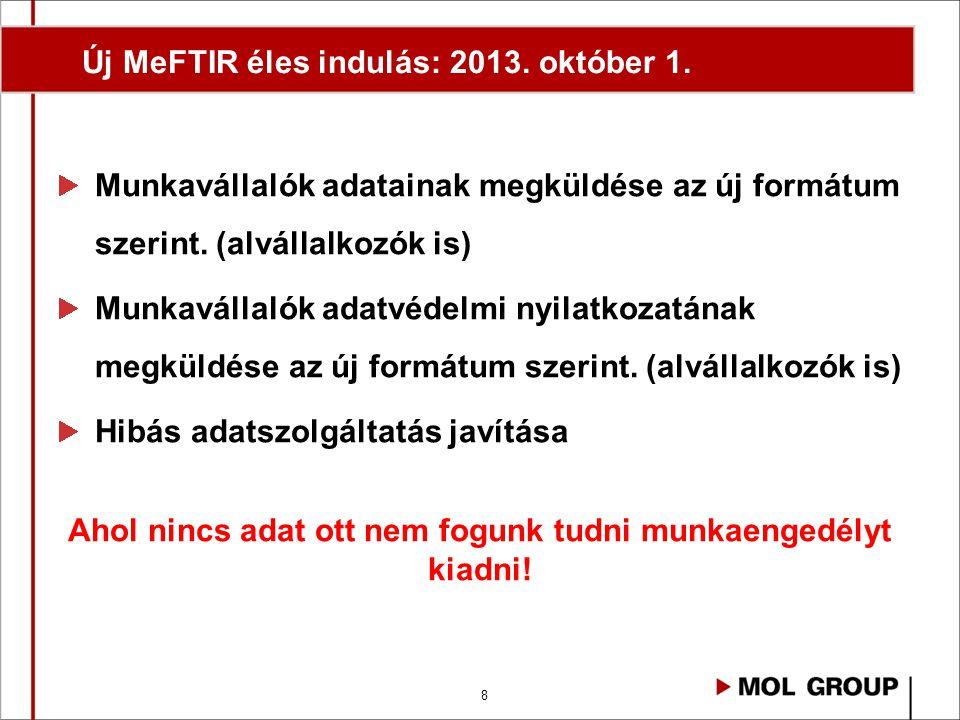 8 Új MeFTIR éles indulás: 2013. október 1. Munkavállalók adatainak megküldése az új formátum szerint. (alvállalkozók is) Munkavállalók adatvédelmi nyi