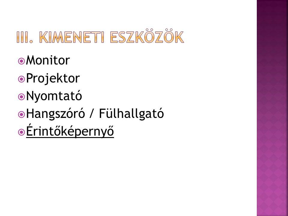  Monitor  Projektor  Nyomtató  Hangszóró / Fülhallgató  Érintőképernyő