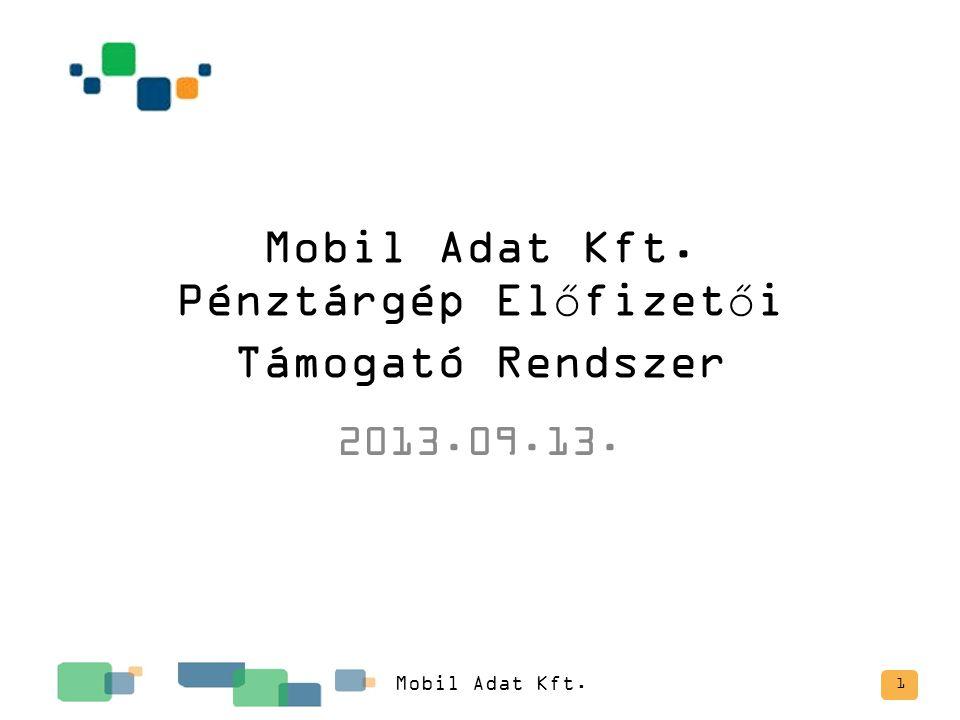 Mobil Adat Kft. Pénztárgép Előfizetői Támogató Rendszer 2013.09.13. Mobil Adat Kft. 1