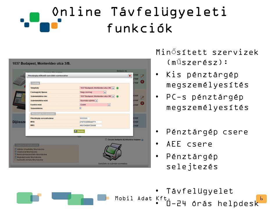 Online Távfelügyeleti funkciók 6 Minősített szervizek (műszerész): Kis pénztárgép megszemélyesítés PC-s pénztárgép megszemélyesítés Pénztárgép csere A