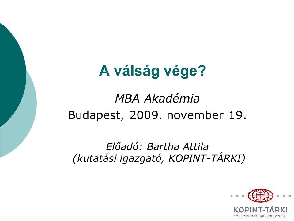 A válság vége. MBA Akadémia Budapest, 2009. november 19.