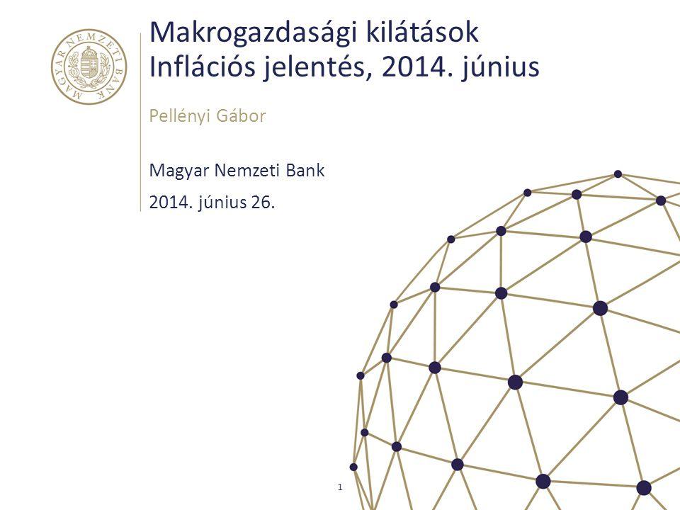 Makrogazdasági kilátások Inflációs jelentés, 2014. június Magyar Nemzeti Bank Pellényi Gábor 1 2014. június 26.