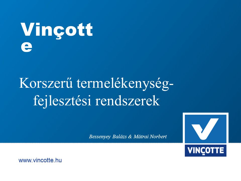 www.vincotte.hu Vinçott e Korszerű termelékenység- fejlesztési rendszerek Bessenyey Balázs & Mátrai Norbert