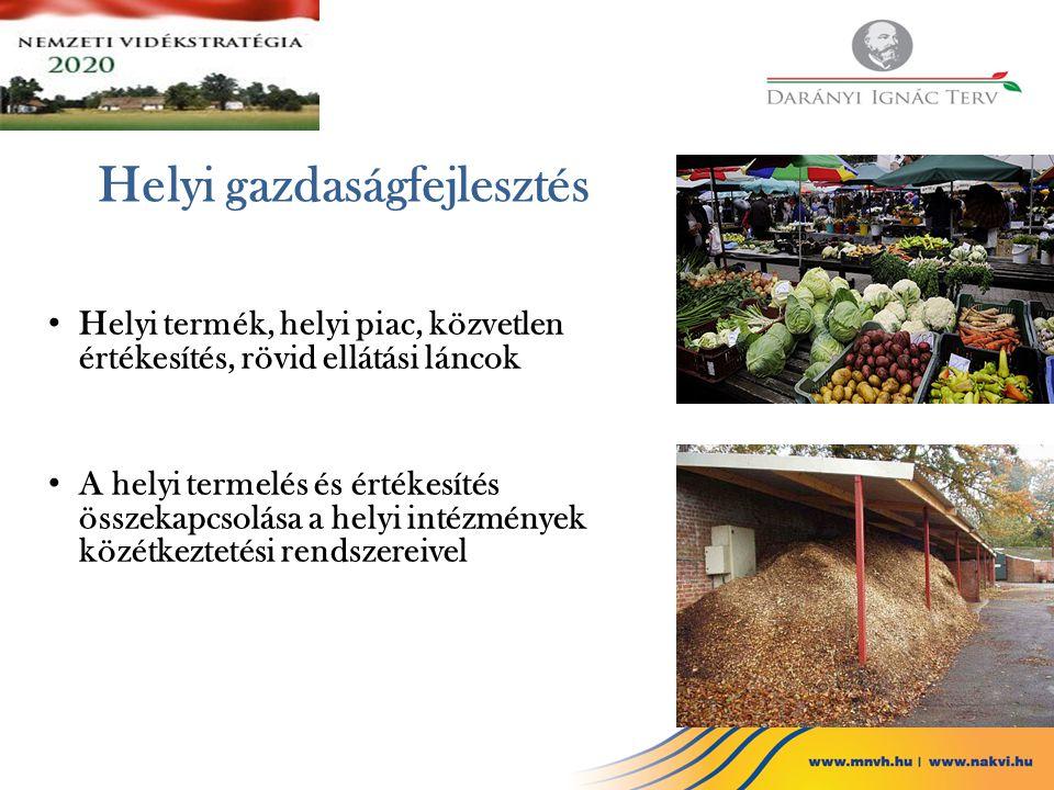 Helyi gazdaságfejlesztés Helyi termék, helyi piac, közvetlen értékesítés, rövid ellátási láncok A helyi termelés és értékesítés összekapcsolása a hely