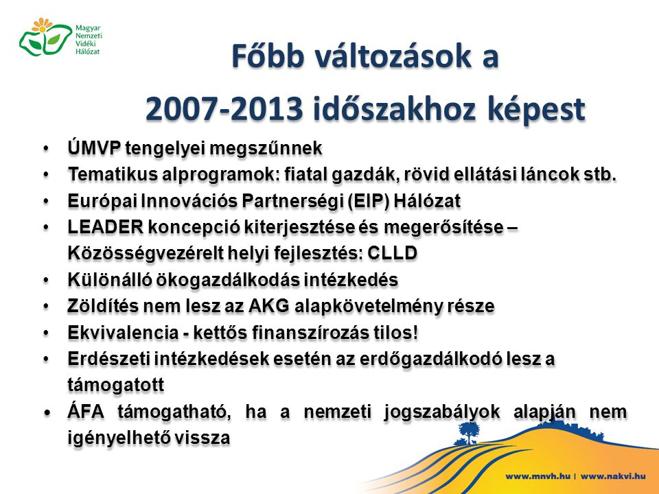 ÚMVP tengelyei megszűnnek Tematikus alprogramok: fiatal gazdák, rövid ellátási láncok stb. Európai Innovációs Partnerségi (EIP) Hálózat LEADER koncepc