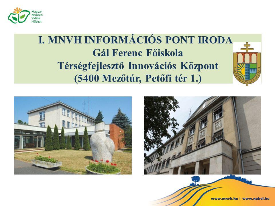 I. MNVH INFORMÁCIÓS PONT IRODA Gál Ferenc Főiskola Térségfejlesztő Innovációs Központ (5400 Mezőtúr, Petőfi tér 1.)