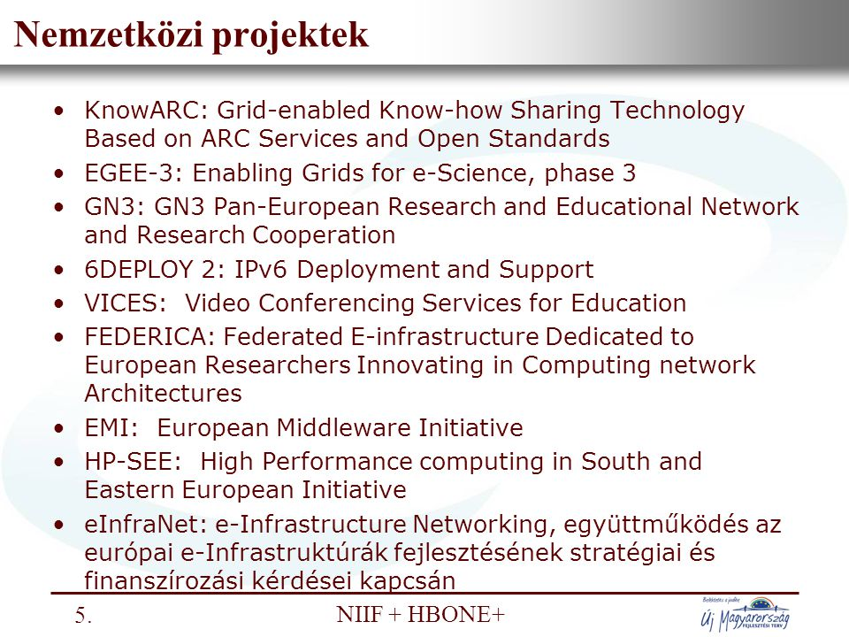Nemzeti Információs Infrastruktúra Fejlesztési Intézet NIIF + HBONE+ Nemzetközi projektek KnowARC: Grid-enabled Know-how Sharing Technology Based on A