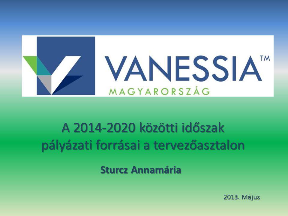 A 2014-2020 közötti időszak pályázati forrásai a tervezőasztalon Sturcz Annamária 2013. Május