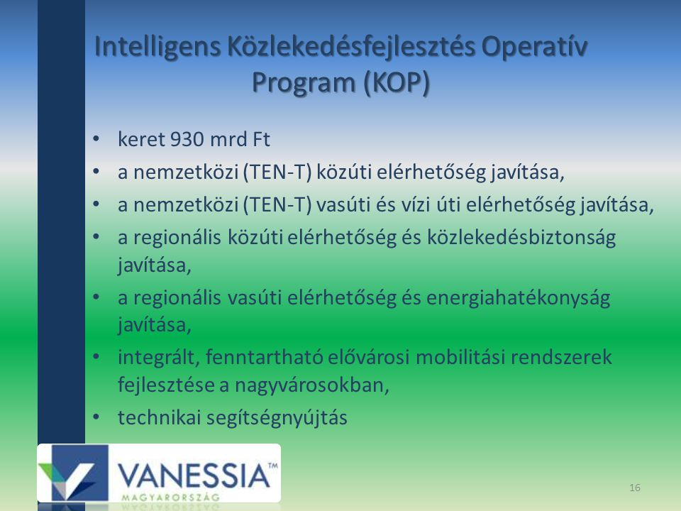 Intelligens Közlekedésfejlesztés Operatív Program (KOP) keret 930 mrd Ft a nemzetközi (TEN-T) közúti elérhetőség javítása, a nemzetközi (TEN-T) vasúti