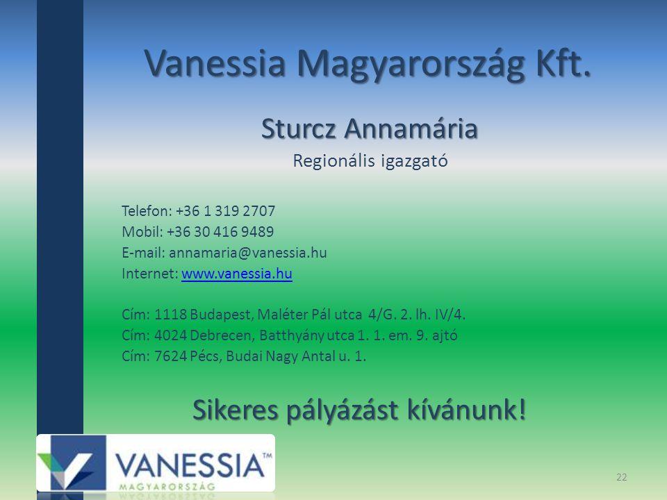 Vanessia Magyarország Kft. Sturcz Annamária Regionális igazgató Telefon: +36 1 319 2707 Mobil: +36 30 416 9489 E-mail: annamaria@vanessia.hu Internet: