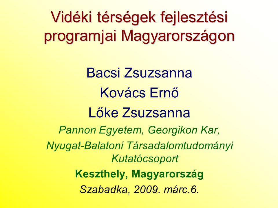 Vidéki térségek fejlesztési programjai Magyarországon Bacsi Zsuzsanna Kovács Ernő Lőke Zsuzsanna Pannon Egyetem, Georgikon Kar, Nyugat-Balatoni Társad