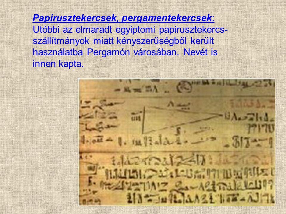 Papirusztekercsek, pergamentekercsek: Utóbbi az elmaradt egyiptomi papirusztekercs- szállítmányok miatt kényszerűségből került használatba Pergamón vá
