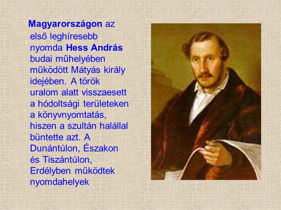 Magyarországon az első leghíresebb nyomda Hess András budai műhelyében működött Mátyás király idejében. A török uralom alatt visszaesett a hódoltsági
