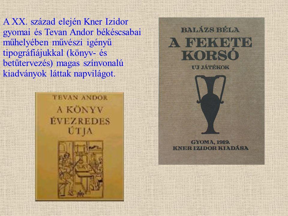 A XX. század elején Kner Izidor gyomai és Tevan Andor békéscsabai műhelyében művészi igényű tipográfiájukkal (könyv- és betűtervezés) magas színvonalú