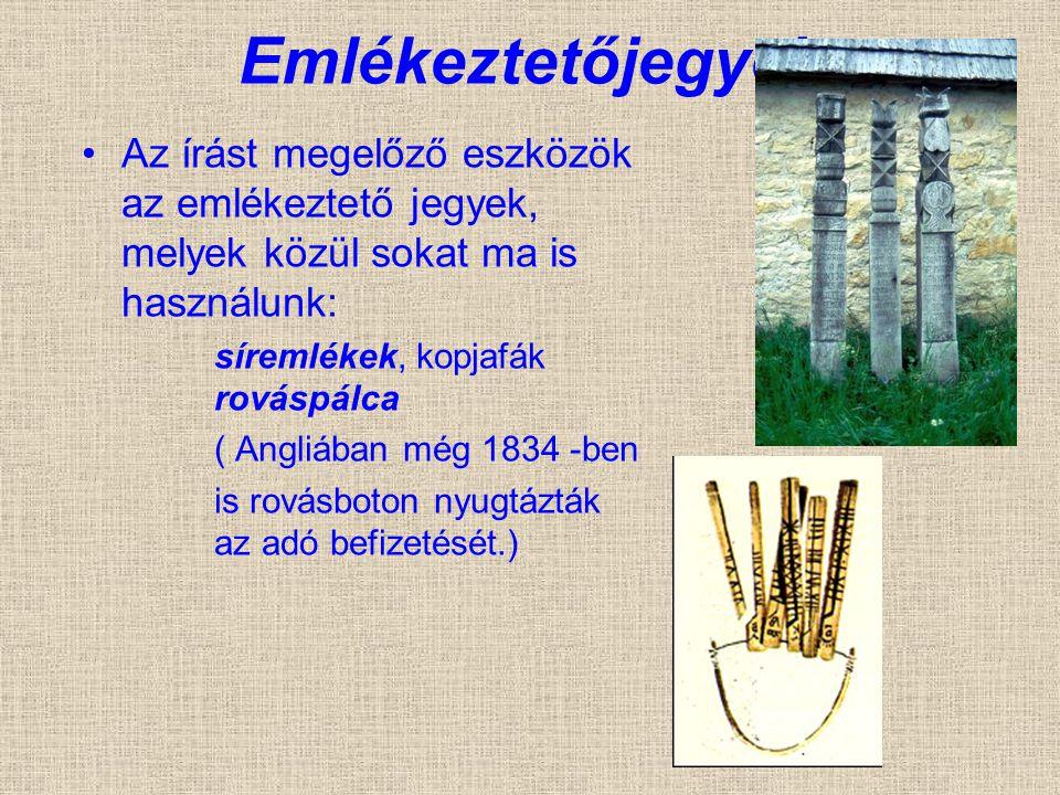Emlékeztetőjegyek Az írást megelőző eszközök az emlékeztető jegyek, melyek közül sokat ma is használunk: síremlékek, kopjafák rováspálca ( Angliában m