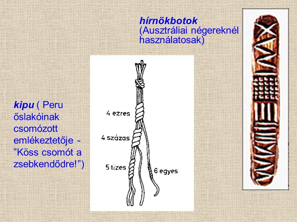 """hírnökbotok (Ausztráliai négereknél használatosak) kipu ( Peru őslakóinak csomózott emlékeztetője - """"Köss csomót a zsebkendődre!"""")"""