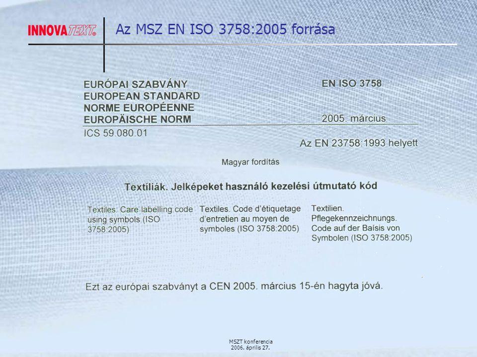 MSZT konferencia 2006. április 27. Az MSZ EN ISO 3758:2005 forrása