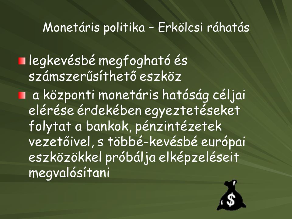 Monetáris politika – Erkölcsi ráhatás legkevésbé megfogható és számszerűsíthető eszköz a központi monetáris hatóság céljai elérése érdekében egyezteté