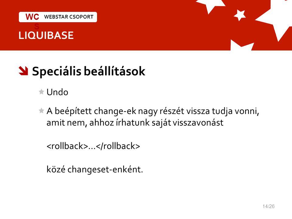 WEBSTAR CSOPORT WC S LIQUIBASE  Speciális beállítások Undo A beépített change-ek nagy részét vissza tudja vonni, amit nem, ahhoz írhatunk saját visszavonást … közé changeset-enként.