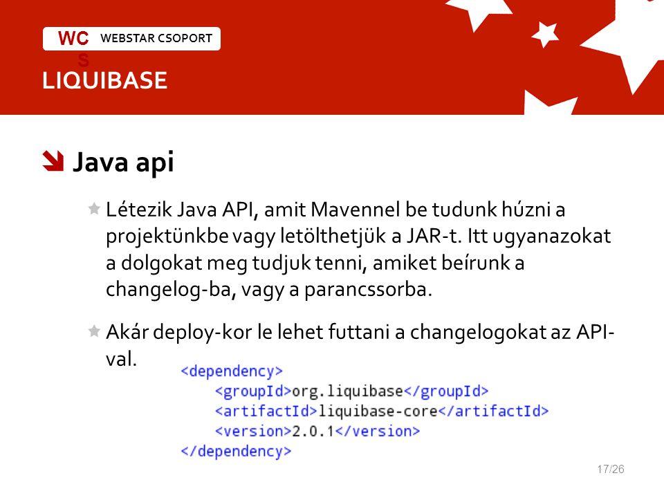 WEBSTAR CSOPORT WC S LIQUIBASE  Java api Létezik Java API, amit Mavennel be tudunk húzni a projektünkbe vagy letölthetjük a JAR-t.