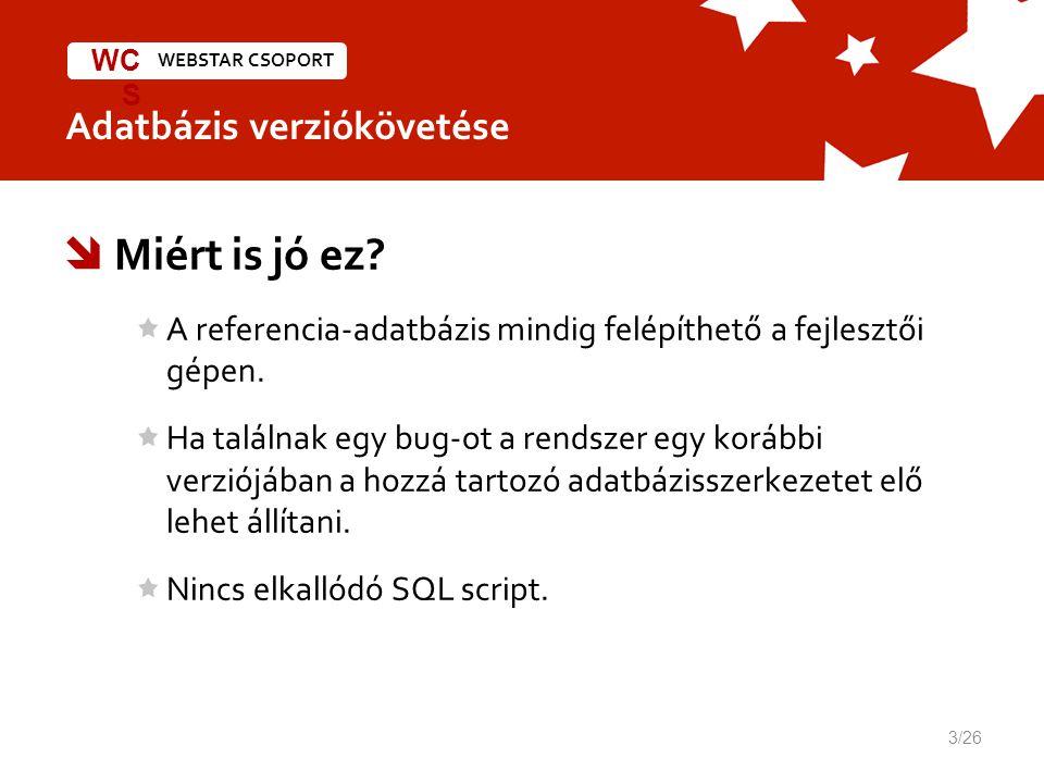 WEBSTAR CSOPORT WC S Adatbázis verziókövetése  Miért is jó ez.