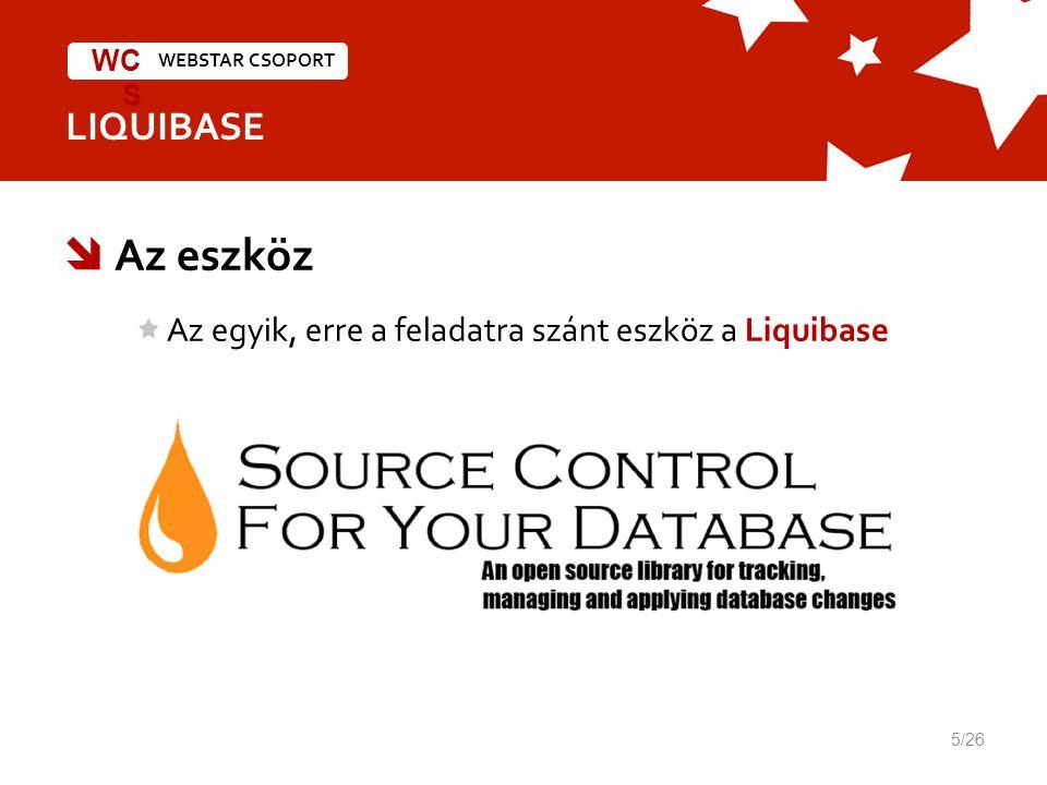 WEBSTAR CSOPORT WC S LIQUIBASE  Az eszköz Az egyik, erre a feladatra szánt eszköz a Liquibase 5/26