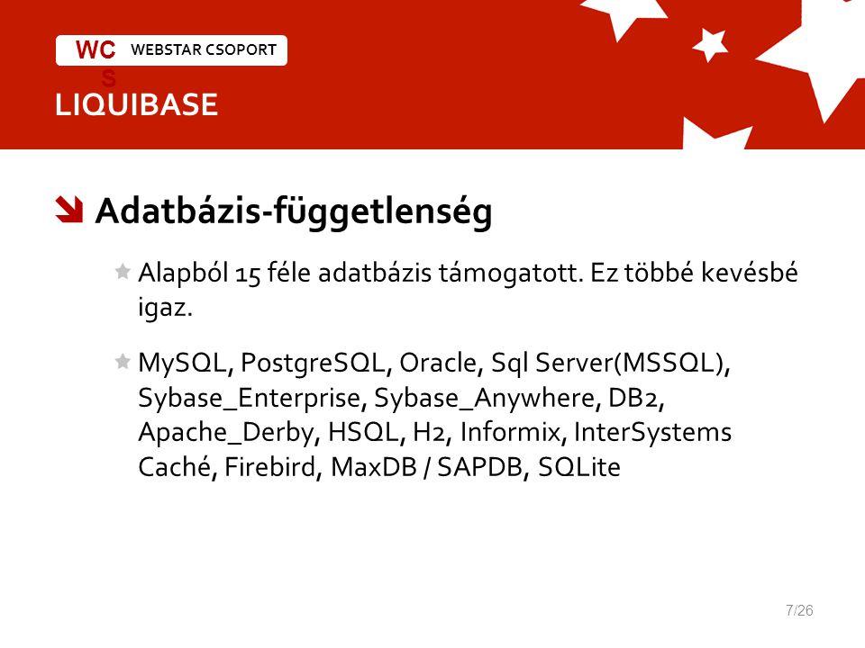 WEBSTAR CSOPORT WC S LIQUIBASE  Adatbázis-függetlenség Alapból 15 féle adatbázis támogatott.