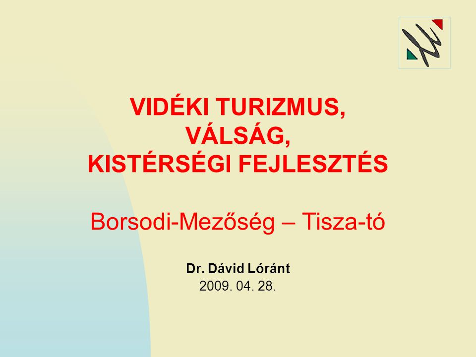 VIDÉKI TURIZMUS, VÁLSÁG, KISTÉRSÉGI FEJLESZTÉS Borsodi-Mezőség – Tisza-tó Dr.