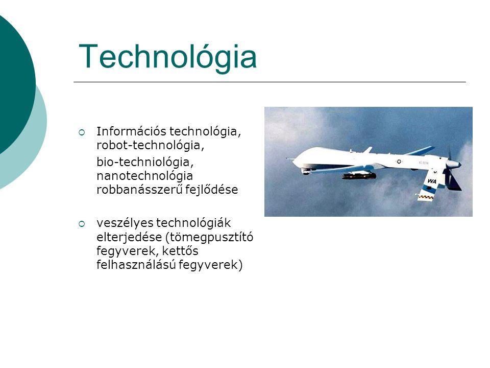 Technológia  Információs technológia, robot-technológia, bio-techniológia, nanotechnológia robbanásszerű fejlődése  veszélyes technológiák elterjedé