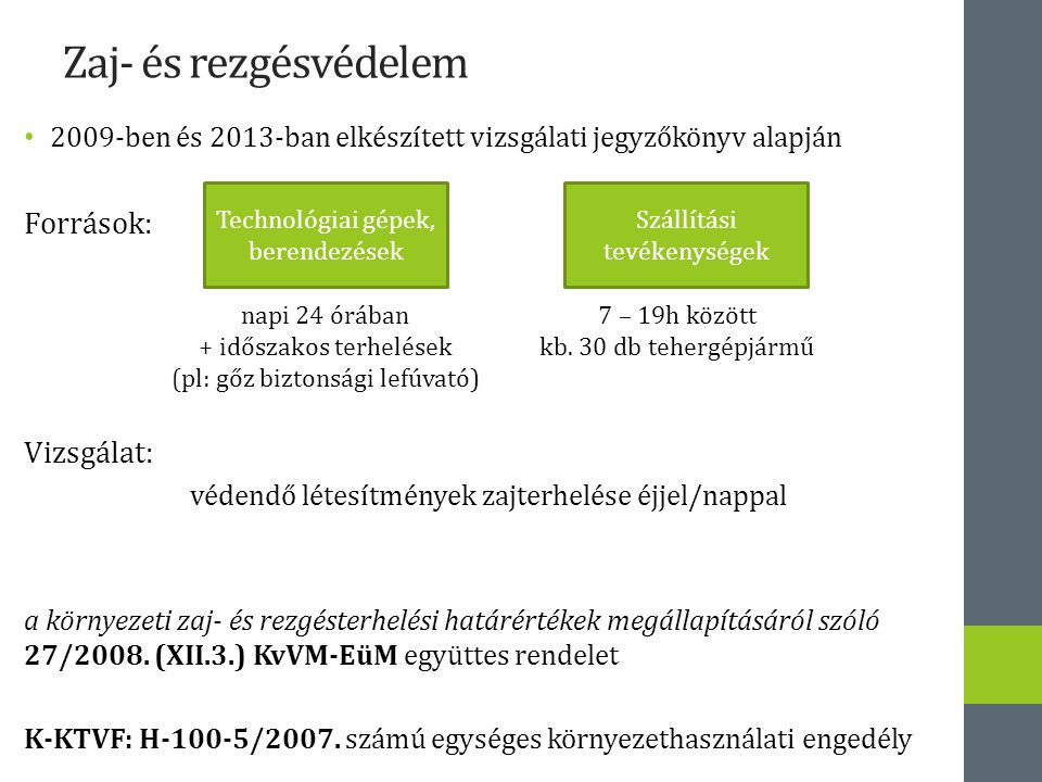 Zaj- és rezgésvédelem 2009-ben és 2013-ban elkészített vizsgálati jegyzőkönyv alapján Források: Vizsgálat: védendő létesítmények zajterhelése éjjel/nappal a környezeti zaj- és rezgésterhelési határértékek megállapításáról szóló 27/2008.