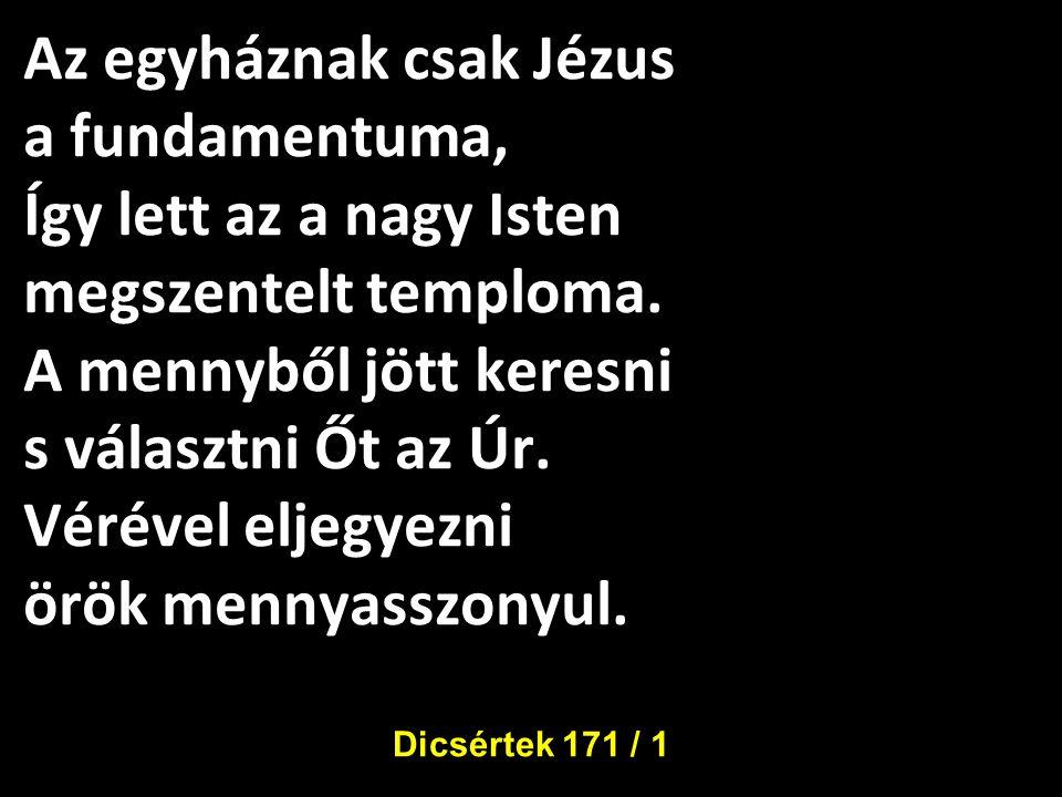 Kihíva minden népből: egy nép és föld előtt.Egy Úr egy hit egy Lélek, mi összetartja Őt.