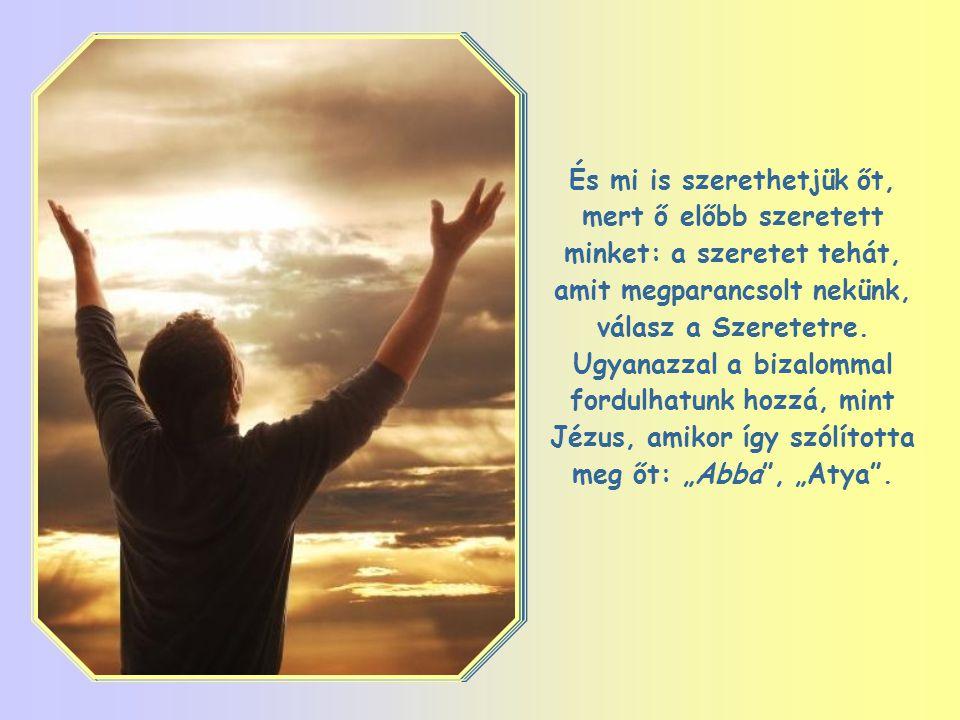 Jézus mindenkinél jobban tudja, hogy ki valójában Isten, akit szeretnünk kell, és tudja a hogyant is, ahogyan őt szerethetjük: hiszen ő Jézus Atyja és a mi Atyánk, az ő Istene és a mi Istenünk.