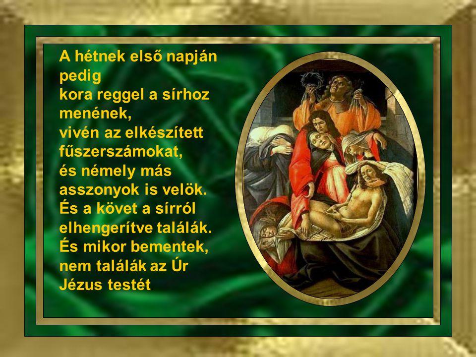 Az őt követő asszonyok is pedig, kik vele Galileából jöttek, megnézék a sírt, és hogy miképen helyeztetett el az ő teste.