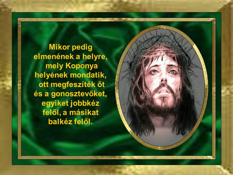 És fölkelvén az ő egész sokaságuk, vivék őt Pilátushoz.