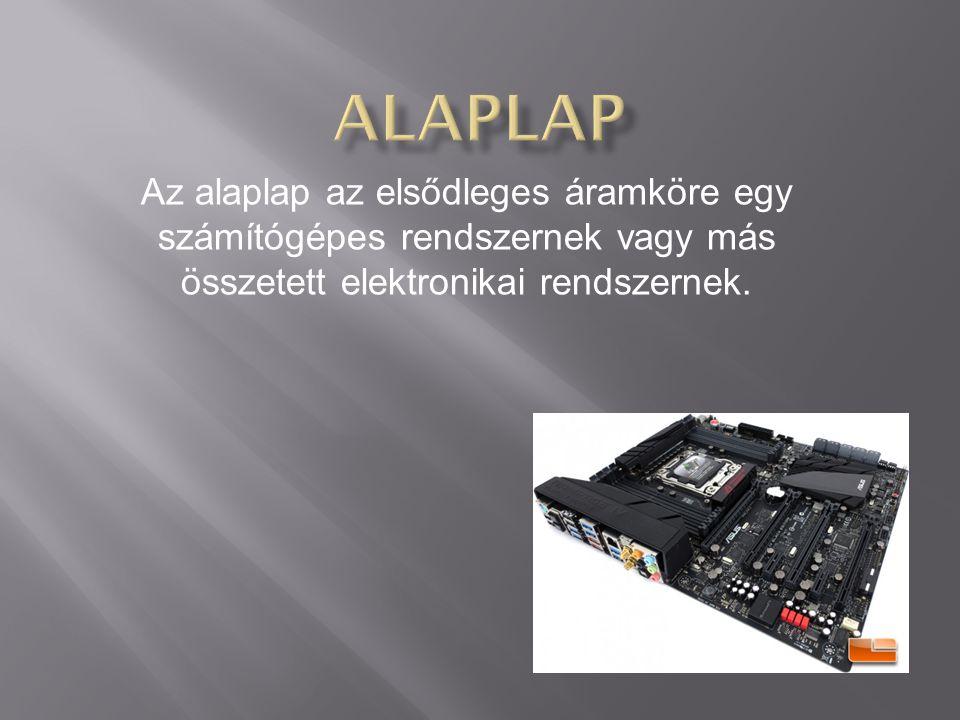  A számítógép elektronikus hardverei az alaplapra vannak építve.