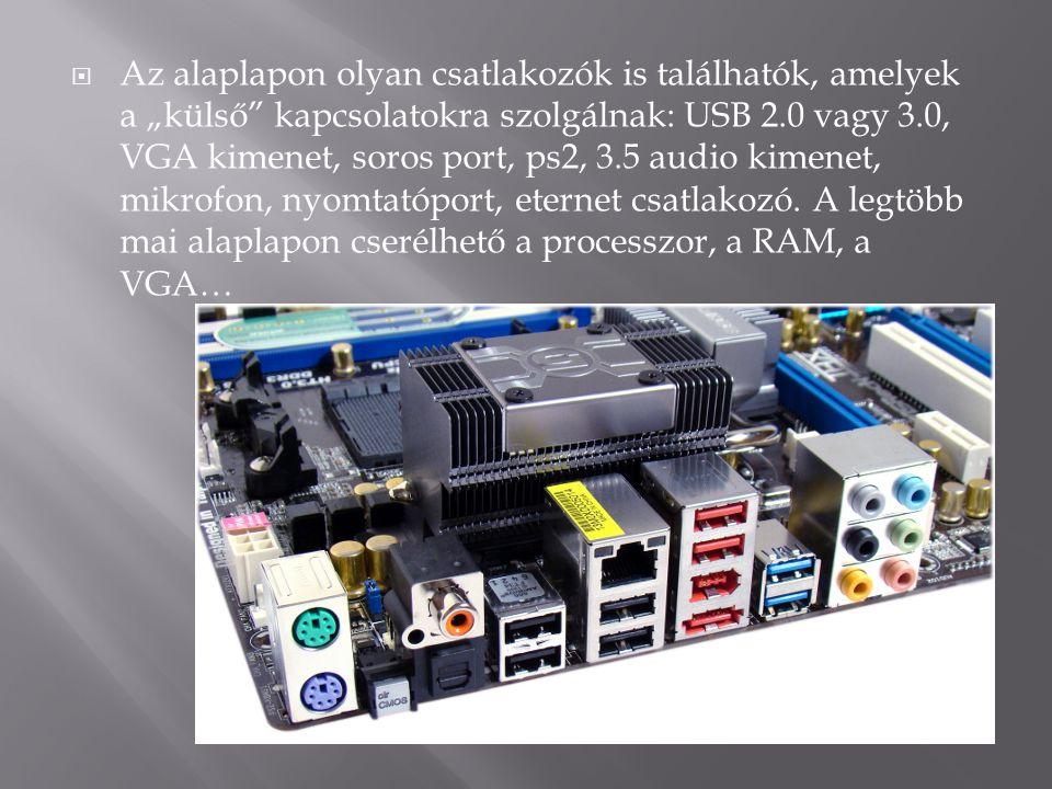 """ Az alaplapon olyan csatlakozók is találhatók, amelyek a """"külső"""" kapcsolatokra szolgálnak: USB 2.0 vagy 3.0, VGA kimenet, soros port, ps2, 3.5 audio"""