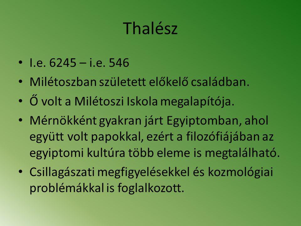 Thalész I.e. 6245 – i.e. 546 Milétoszban született előkelő családban. Ő volt a Milétoszi Iskola megalapítója. Mérnökként gyakran járt Egyiptomban, aho