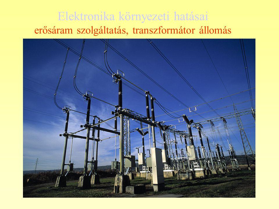 Elektronika környezeti hatásai erősáram szolgáltatás, transzformátor állomás