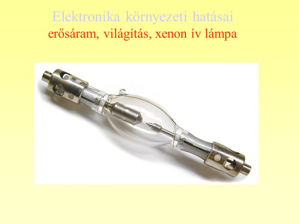 Elektronika környezeti hatásai erősáram, világítás, xenon ív lámpa