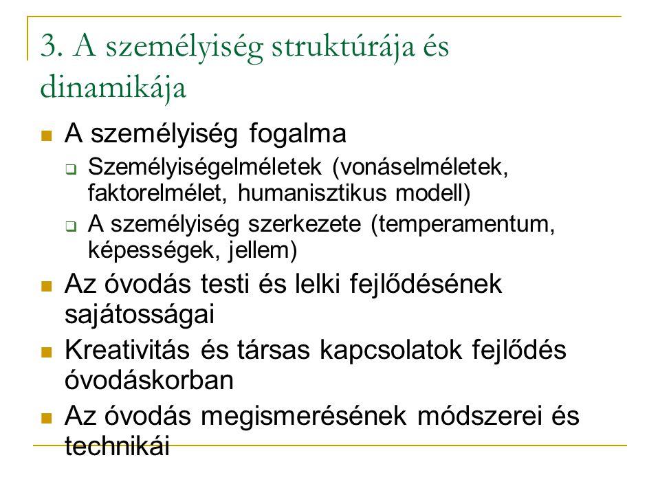 3. A személyiség struktúrája és dinamikája A személyiség fogalma  Személyiségelméletek (vonáselméletek, faktorelmélet, humanisztikus modell)  A szem