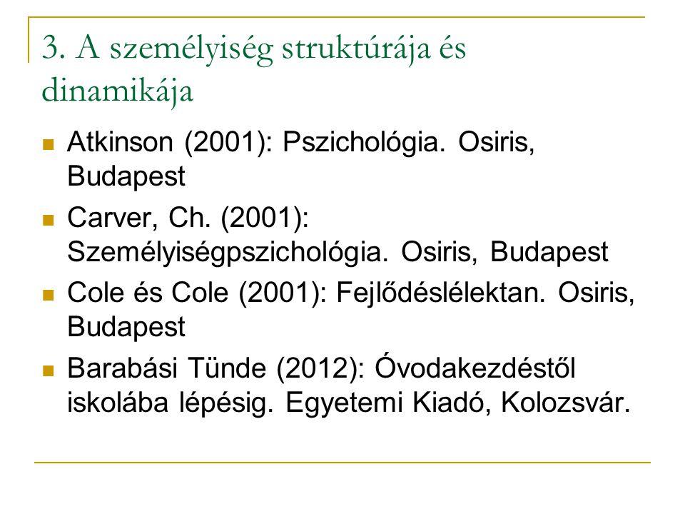 3. A személyiség struktúrája és dinamikája Atkinson (2001): Pszichológia. Osiris, Budapest Carver, Ch. (2001): Személyiségpszichológia. Osiris, Budape