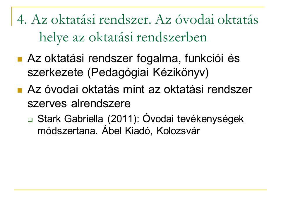 4. Az oktatási rendszer. Az óvodai oktatás helye az oktatási rendszerben Az oktatási rendszer fogalma, funkciói és szerkezete (Pedagógiai Kézikönyv) A