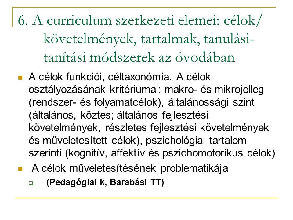 6. A curriculum szerkezeti elemei: célok/ követelmények, tartalmak, tanulási- tanítási módszerek az óvodában A célok funkciói, céltaxonómia. A célok o