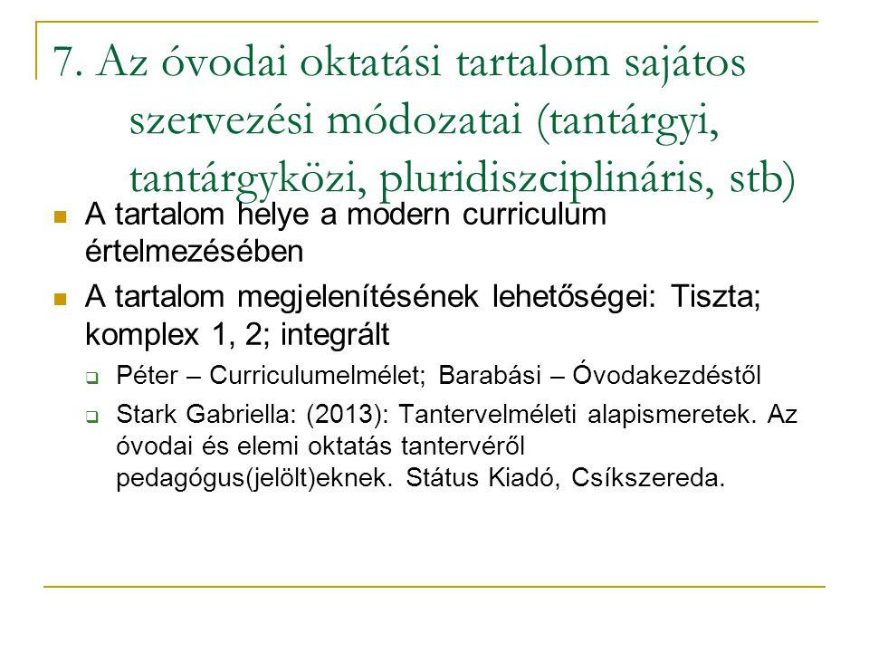 7. Az óvodai oktatási tartalom sajátos szervezési módozatai (tantárgyi, tantárgyközi, pluridiszciplináris, stb) A tartalom helye a modern curriculum é