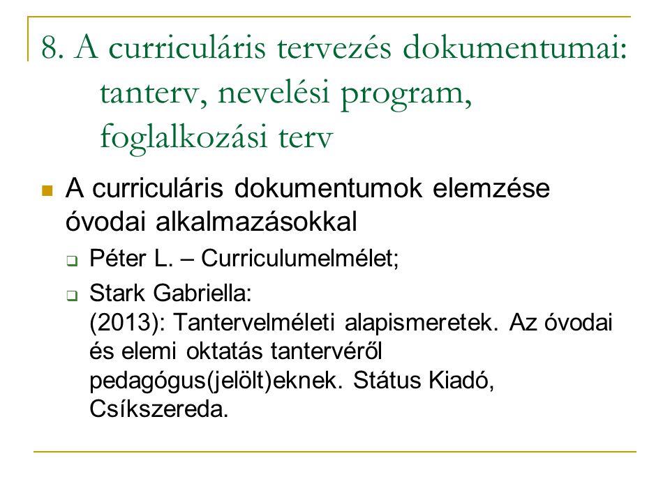 8. A curriculáris tervezés dokumentumai: tanterv, nevelési program, foglalkozási terv A curriculáris dokumentumok elemzése óvodai alkalmazásokkal  Pé