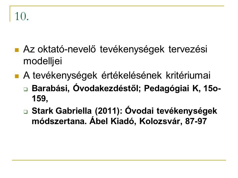 10. Az oktató-nevelő tevékenységek tervezési modelljei A tevékenységek értékelésének kritériumai  Barabási, Óvodakezdéstől; Pedagógiai K, 15o- 159, 