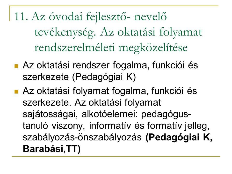 11. Az óvodai fejlesztő- nevelő tevékenység. Az oktatási folyamat rendszerelméleti megközelítése Az oktatási rendszer fogalma, funkciói és szerkezete