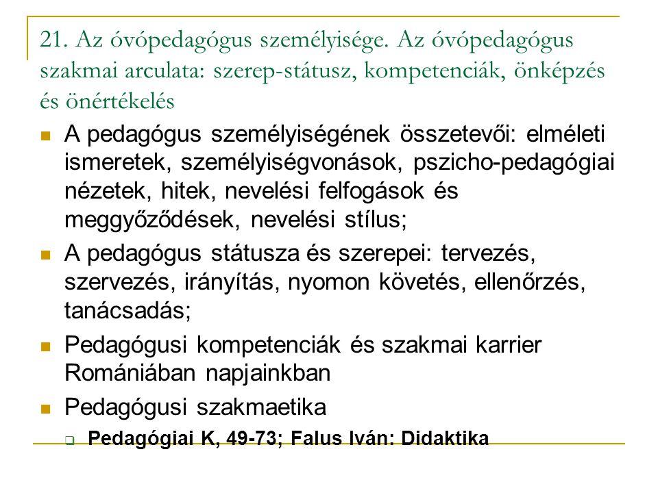 21. Az óvópedagógus személyisége. Az óvópedagógus szakmai arculata: szerep-státusz, kompetenciák, önképzés és önértékelés A pedagógus személyiségének