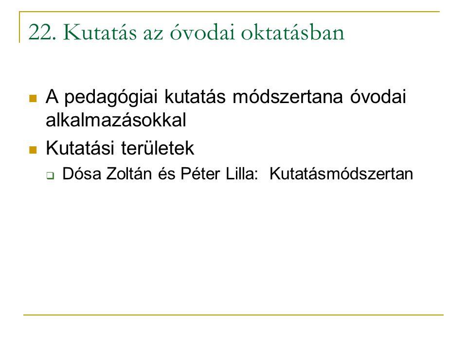 22. Kutatás az óvodai oktatásban A pedagógiai kutatás módszertana óvodai alkalmazásokkal Kutatási területek  Dósa Zoltán és Péter Lilla: Kutatásmódsz