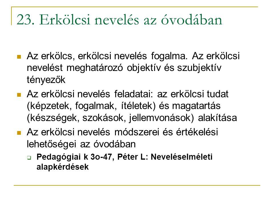 23. Erkölcsi nevelés az óvodában Az erkölcs, erkölcsi nevelés fogalma. Az erkölcsi nevelést meghatározó objektív és szubjektív tényezők Az erkölcsi ne